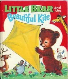 Little Bear and the Beautiful Kite   My mom read this to me so many times I had it memorized and used to pretend I was reading it. Faked everyone out when I was three