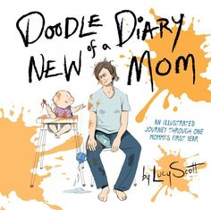 "Read ""Doodle Diary of a New Mom An Illustrated Journey Through One Mommy's First Year"" by Lucy Scott available from Rakuten Kobo. When Lucy Scott gave birth to her adorable daughter Lois, nothing prepared her for the momentous task of caring for this. First Time Parents, Babies First Year, First Baby, Mom Baby, 1st Year, Doodle Diary, Illustrator, Future Maman, New Mums"