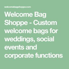 Welcome Bag Shoppe - Custom welcome bags for weddings, social events and corporate functions