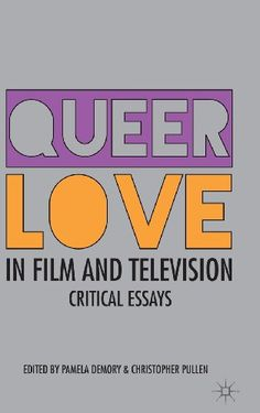 Queer Love in Film and Television: Critical Essays by Pamela Demory,http://www.amazon.com/dp/1137272961/ref=cm_sw_r_pi_dp_e2Katb07KQ3E7NNP