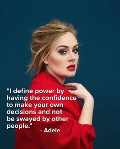 Celebrity Quotes QUOTATION – Image : Quotes about Celebrity Life – Description I define power by having the confidence to make your own decisions and not be swayed by other people. -Adele Sharing is Caring – Hey can you Share this Quote ! Adele Quotes, Oprah Quotes, Diva Quotes, Feminist Quotes, Lyric Quotes, Movie Quotes, Famous Quotes, Best Quotes, Top Quotes
