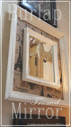 DIY Burlap Framed Mirror. From Christy at Confessions of a Serial Do-It-Yourselfer using a yard sale frame and a thrift store mirror. See Tutorial. So many possibilities...