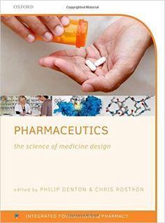 Pharmaceutics: The science of medicine design (Integrated Foundations Of Pharmacy): Amazon.co.uk: Philip Denton, Chris Rostron: 9780199655311: Books