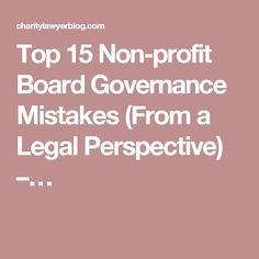 Top 15 Non-profit Board Governance Mistakes (From a Legal Perspective) –…
