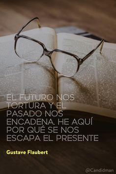 """""""El #Futuro nos tortura y el #Pasado nos encadena. He aquí por qué se nos escapa el #Presente"""". #GustaveFlaubert #FrasesCelebres @candidman"""