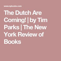 The Dutch Are Coming!   by Tim Parks   The New York Review of Books