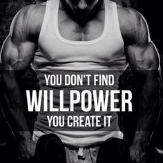 Motivational fitness goodness: you don't find willpower; you create it
