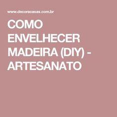 COMO ENVELHECER MADEIRA (DIY) - ARTESANATO