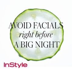 20 Timeless Skin-Care Tips - Avoid Facials Right Before a Big Night from #InStyle