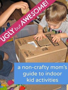 Super easy (yet ugly) indoor activities for kids that really work. Non-glamorous ways to keep your kids busy!
