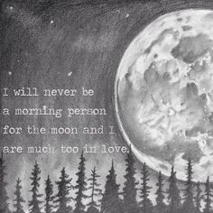 'I will never be a morning person for the moon and I are too much in love.'~