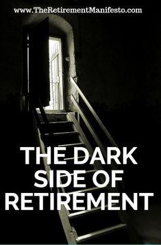 The Dark Side Of Retirement - The Retirement Manifesto Retirement Budget, Preparing For Retirement, Retirement Advice, Early Retirement, Retirement Planning, Financial Planning, 52 Week Saving Plan, Saving Tips, Retirement Strategies