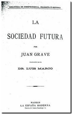 La sociedad futura / por Juan Grave ; traducción por Luis Marco. - Madrid : La España Moderna, 1895.