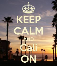 KEEP CALM AND Cali ON