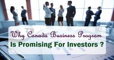Why #Canada Business #Program Is Promising For #Investors ?