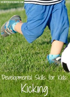 DEVELOPMENTAL SKILLS: KICKING.  Ideas and information about this important measure of child development plus some super fun activities to promote it!