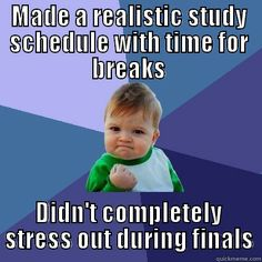 Making a realistic study schedule with breaks  will help you keep calm during finals.