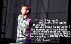Are you going to FINISH STRONG?  ~ Nick Vujicic