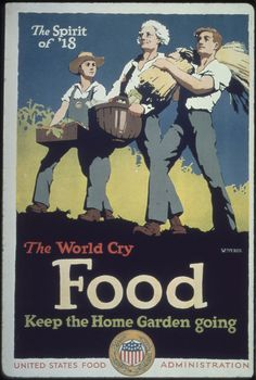 The World Cry Food Keep the Home Garden Going - The Spirit of - Vintage Poster Reproduction World War I Vintage Advertisements, Vintage Ads, Vintage Prints, Vintage Food, Vintage Kitchen, Retro Ads, Vintage Artwork, Vintage Paper, Vintage Postcards