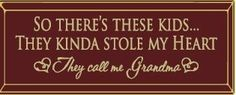 """So there's these kids.. They kinda stole my heart, they call me Grandma 8x18"""" Routered Wall Sign"""