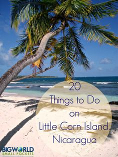 Discover 20 Amazing Things to Do in the Paradise of Little Corn Island, Nicaragua {Big World Small Pockets} Honduras, Costa Rica, Panama, Oh The Places You'll Go, Places To Travel, Places To Visit, Little Corn Island Nicaragua, Belize, Ecuador