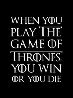 Game of Thrones quote poster/print - When you play the game of thrones, you win or you die.  Colours: Black with white text White with black text  Size: 8 by 10  Printed on high quality paper with an laser printer and a gloss finish.  Designed, printed and shipped from UK.  *Photo frame not included*