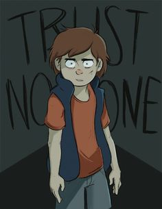 Trust No One. If you don't have this pinned, you're not a true Faller.<Doing it for Dipper.