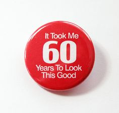Birthday pin, Sixtieth, 60th birthday, 60th, Pinback buttons, Lapel Pin, Funny Pin, funny birthday gift, looking good at 60, red (4204)