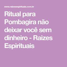 Ritual para Pombagira não deixar você sem dinheiro - Raizes Espirituais