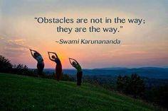 Los obstáculos no están en el camino, ellos SON el camino. ~ Swami Karunananda