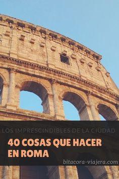 40 cosas que hacer en Roma. Una guía con ideas de los lugares más interesantes para ver en la ciudad eterna.