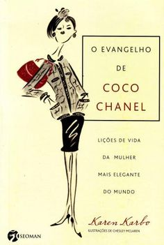 O Evangelho de Coco Chanel by Karen Karbo - Books Search Engine Coco Chanel, Smart Image, Reading Tips, Hair Quotes, College Fashion, Fashion Books, Parisian Style, Pattern Making, Trendy Hairstyles