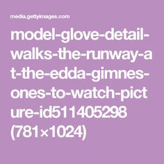 model-glove-detail-walks-the-runway-at-the-edda-gimnes-ones-to-watch-picture-id511405298 (781×1024)