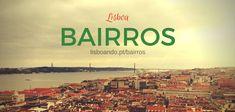 Os bairros de Lisboa são a essência da cidade. Chiado, Alfama, Mouraria, a Baixa, Belém, etc., descubra-os aqui (inclui mapas e dicas úteis).