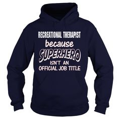 RECREATIONAL THERAPIST Because SUPERHERO Isn't An Official Job Title T-Shirts, Hoodies. VIEW DETAIL ==► https://www.sunfrog.com/LifeStyle/RECREATIONAL-THERAPIST--SUPER-HERO-Navy-Blue-Hoodie.html?id=41382