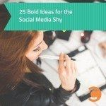 25 Bold Ideas for the Social Media Shy
