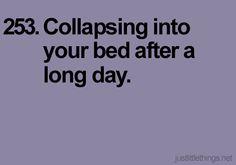 Colapsar en tu cama luego de un largo día.