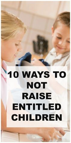 10 Ways to NOT Raise Entitled Children: Teach your child compassion, humility, and a hard work ethic, while devloping life long skills.