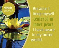 Debido a que estoy centrada en mi paz interna, tengo paz en mi mundo exterior.
