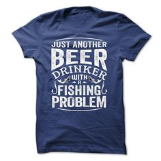 Just another Beer Drinker with a Fishing Problem Fishing Shirt - Bait Cast -and- Fish Reels