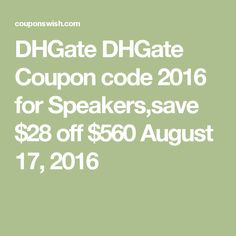DHGate Coupon code 2016 for Speakers,save $5 off $100 August 17