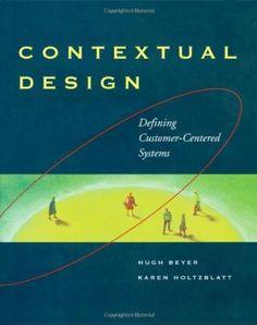 Contextual Design: Defining Customer-Centered Systems by Hugh Beyer, Karen Holtzblatt