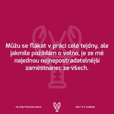 Když chceme volno... Story Quotes, True Stories, Humor, Memes, Funny, Movie Posters, Image, Quote, Humour
