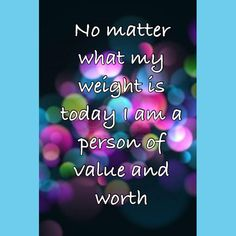 You are SO amazing, so valued and loved by those around you - & it has absolutely NOTHING to do with your weight! #Anorexia #Treatment