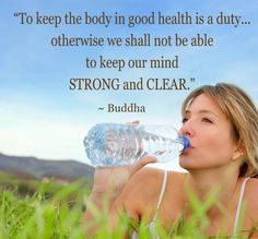 """To keep the body in #goodhealth is a duty...otherwise we shall not be able to keep our mind STRONG and CLEAR.""~ Buddha  #Quote #Health"
