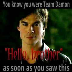 "I swear to god! As soon as he said hello brother I was like ""ok rooting for him"" team Damon since day one baby even when he was evil"