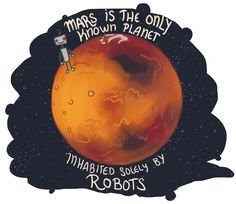 It is known. Our mars print speaks both truth and beauty. Wouldn't it look great on a shirt? Go to our webshop and in no time it could be on it's way home to you. :}  http://www.afeastforgoats.se/in-english