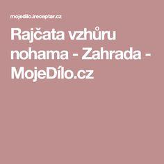 Rajčata vzhůru nohama - Zahrada - MojeDílo.cz