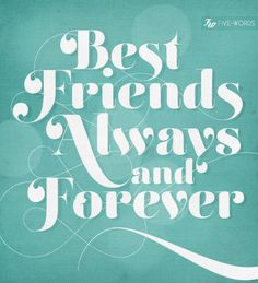 #Type #Typography #Art #Print #Graphic #Design #Inspiration, #Positive #Positivity #Motivation #Love #Cute #Script #Writing #Quote #Saying #Five #words #Best #Friends