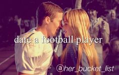 Bucket list: date a football player. I hope that this will happen or that I will date a baseball player too.